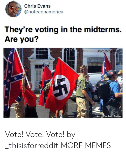 Midterms: Chris Evans  @notcapnamerica  They're voting in the midterms.  Are you?  ecaa. @sirpenn  Andy Cambell/ Twitter Vote! Vote! Vote! by _thisisforreddit MORE MEMES