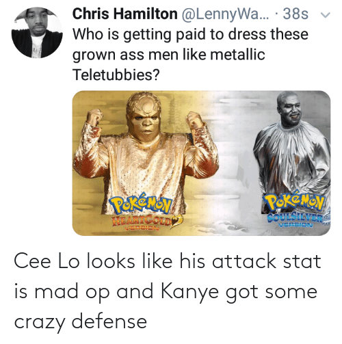 cee lo: Chris Hamilton @LennyWa... · 38s  Who is getting paid to dress these  grown ass men like metallic  Teletubbies?  POKEMOV  COUESILVER  VERSION  ம Cee Lo looks like his attack stat is mad op and Kanye got some crazy defense