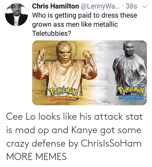 cee lo: Chris Hamilton @LennyWa... · 38s  Who is getting paid to dress these  grown ass men like metallic  Teletubbies?  POKEMOV  COUESILVER  VERSION  ம Cee Lo looks like his attack stat is mad op and Kanye got some crazy defense by ChrisIsSoHam MORE MEMES