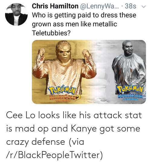 cee lo: Chris Hamilton @LennyWa... · 38s  Who is getting paid to dress these  grown ass men like metallic  Teletubbies?  POKEMOV  COUESILVER  VERSION  ம Cee Lo looks like his attack stat is mad op and Kanye got some crazy defense (via /r/BlackPeopleTwitter)