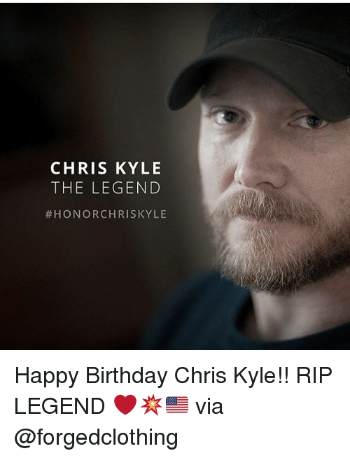 Birthday, Memes, and Happy Birthday: CHRIS KYLE  THE LEGEND  HONOR CHRIS KYLE Happy Birthday Chris Kyle!! RIP LEGEND ❤️💥🇺🇸 via @forgedclothing