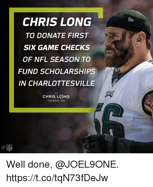 Memes, Nfl, and Game: CHRIS LONG  TO DONATE FIRST  SIX GAME CHECKS  OF NFL SEASON TO  FUND SCHOLARSHIPS  IN CHARLOTTESVILLE  CHRIS LONG  THE  FO UNDATIO N  C@  NFL Well done, @JOEL9ONE. https://t.co/tqN73fDeJw