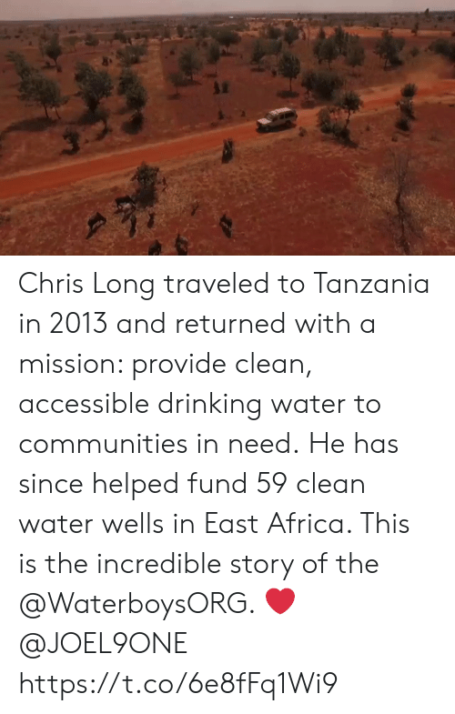 wells: Chris Long traveled to Tanzania in 2013 and returned with a mission: provide clean, accessible drinking water to communities in need.  He has since helped fund 59 clean water wells in East Africa. This is the incredible story of the @WaterboysORG. ❤️ @JOEL9ONE https://t.co/6e8fFq1Wi9