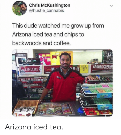 hustle: Chris McKushington  @hustle_cannabis  This dude watched me grow up from  Arizona iced tea and chips to  backwoods and coffee.  $3.29  SLUR  Licenses  STRA  FLAVOR  2  MARESIGNT  CHOOSE COPENH  WE ID  UNDER  35  RED LABEL  SATISFACTION  WARNG  lleanA  Kees  $1 Arizona iced tea.