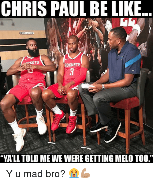 "Be Like, Chris Paul, and Nba: CHRIS PAUL BE LIKE  @NBAMEMES  CKETS  ROCKETS  ""VA'LL TOLD ME WE WERE GETTING MELO TOO."" Y u mad bro? 😭💪🏽"