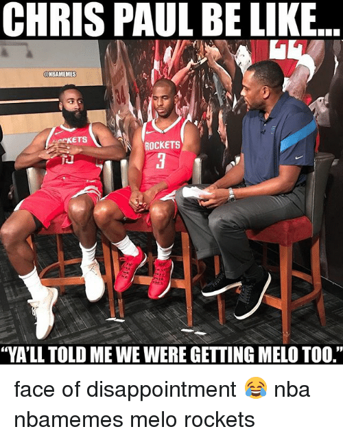 "Basketball, Be Like, and Chris Paul: CHRIS PAUL BE LIKE  @NBAMEMES  ROCKETS  ""VA'LL TOLD ME WE WERE GETTING MELO TOO."" face of disappointment 😂 nba nbamemes melo rockets"