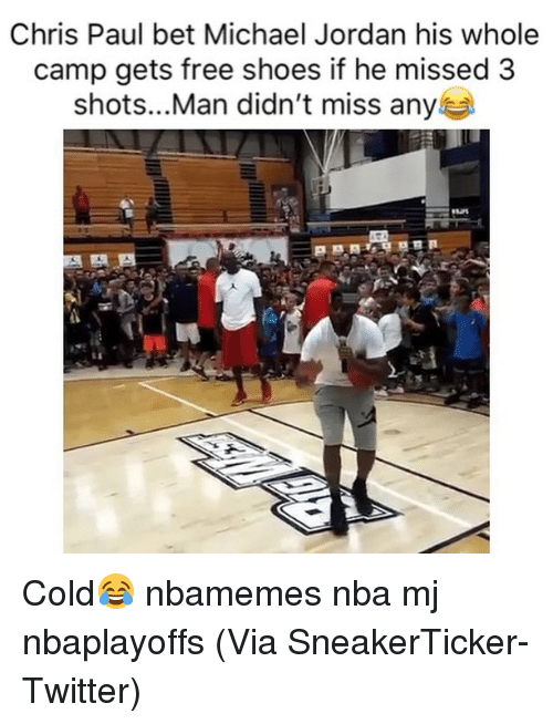 Basketball, Chris Paul, and Michael Jordan: Chris Paul bet Michael Jordan his whole  camp gets free shoes if he missed 3  shots...Man didn't miss any Cold😂 nbamemes nba mj nbaplayoffs (Via ‪SneakerTicker‬-Twitter)