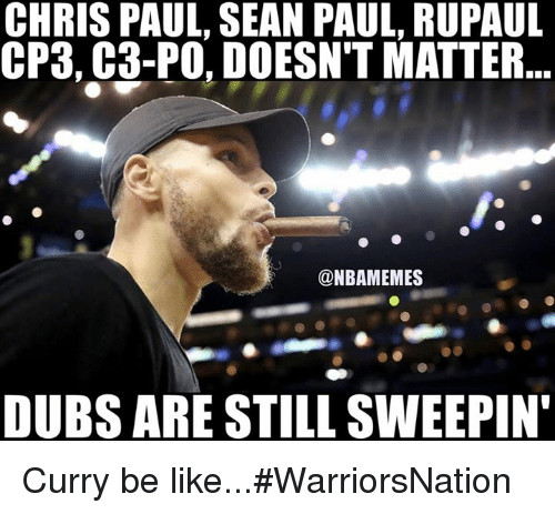 Be Like, Chris Paul, and Nba: CHRIS PAUL, SEAN PAUL, RUPAUL  CP3, G3-PO, DOESN'T MATTER  @NBAMEMES  DUBS ARE STILL SWEEPIN Curry be like...#WarriorsNation