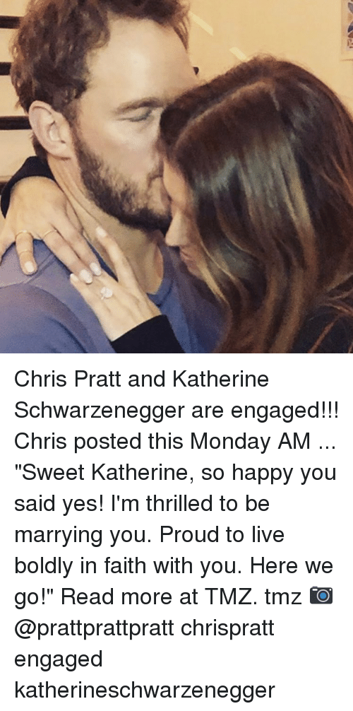 "katherine: Chris Pratt and Katherine Schwarzenegger are engaged!!! Chris posted this Monday AM ... ""Sweet Katherine, so happy you said yes! I'm thrilled to be marrying you. Proud to live boldly in faith with you. Here we go!"" Read more at TMZ. tmz 📷 @prattprattpratt chrispratt engaged katherineschwarzenegger"