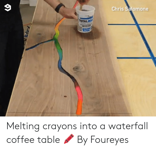 crayons: Chris Salomone  TOTALBO  QUART  LTER Melting crayons into a waterfall coffee table 🖍  By Foureyes