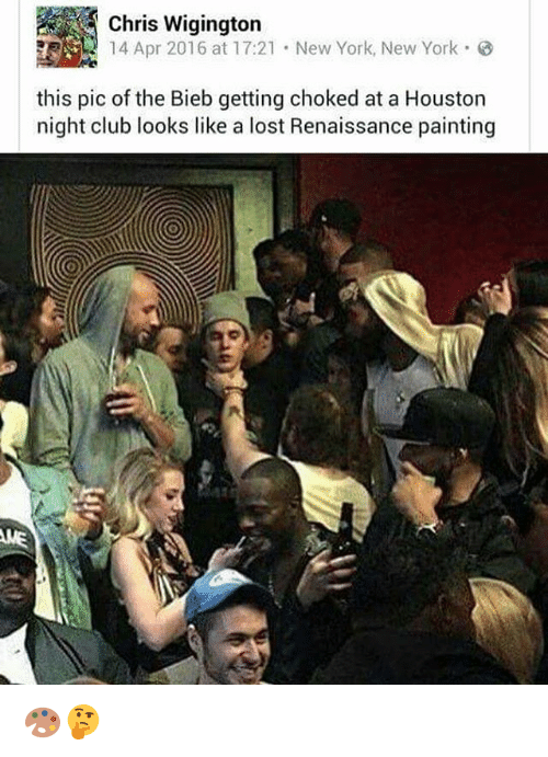 Biebs: Chris Wigington  14 Apr 2016 at 17:21 New York, New York  this pic of the Bieb getting choked at a Houston  night club looks like a lost Renaissance painting 🎨🤔