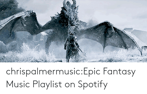 open: chrispalmermusic:Epic Fantasy Music Playlist on Spotify