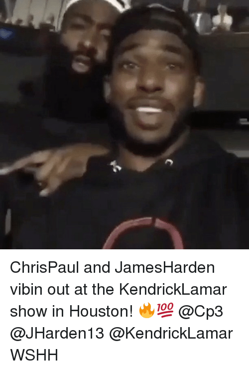 Memes, Wshh, and Houston: ChrisPaul and JamesHarden vibin out at the KendrickLamar show in Houston! 🔥💯 @Cp3 @JHarden13 @KendrickLamar WSHH