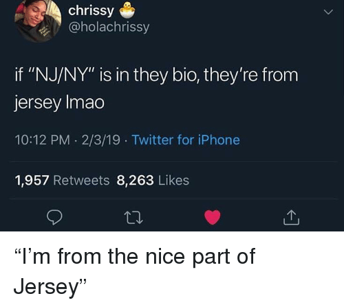 """chrissy: chrissy  @holachrissy  if """"NJ/NY"""" is in they bio, they're from  jersey Imao  10:12 PM 2/3/19 Twitter for iPhone  1,957 Retweets 8,263 Likes """"I'm from the nice part of Jersey"""""""