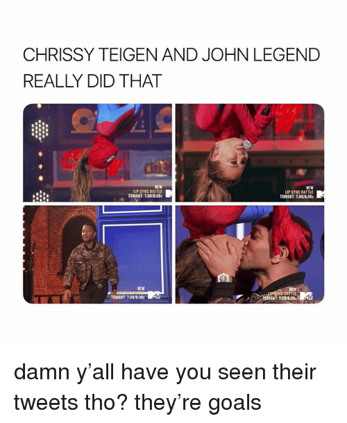 John Legend: CHRISSY TEIGEN AND JOHN LEGEND  REALLY DID THAT  NEW  LIP SYNC BATTLE  NEW  LIP SYNC BATTLE  TONIGHT 73016:30  TONIGHT 7-30/6:30  NEW  BATTLE  TONIGHT 7:30  30e%·Aci damn y'all have you seen their tweets tho? they're goals