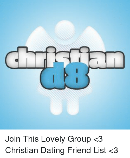 Christian Dating: Christiaan Join This Lovely Group <3 Christian Dating Friend List <3
