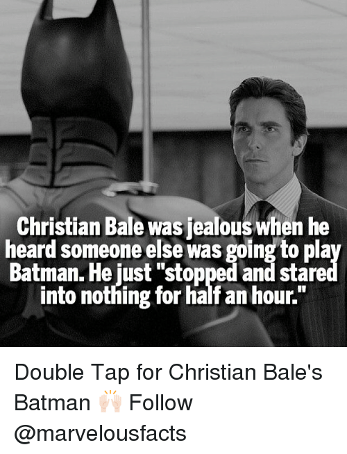 """Jealous, Memes, and Christian Bale: Christian Bale was jealous when he  heard someone else was going to pla  Batman. He just """"stopped and stare  into nothing for half an hour."""" Double Tap for Christian Bale's Batman 🙌🏻 Follow @marvelousfacts"""