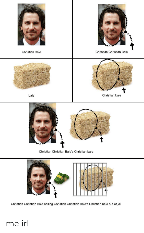 Christian Bale: Christian Christian Bale  Christian Bale  Christian bale  bale  Christian Christian Bale's Christian bale  Christian Christian Bale bailing Christian Christian Bale's Christian bale out of jail me irl