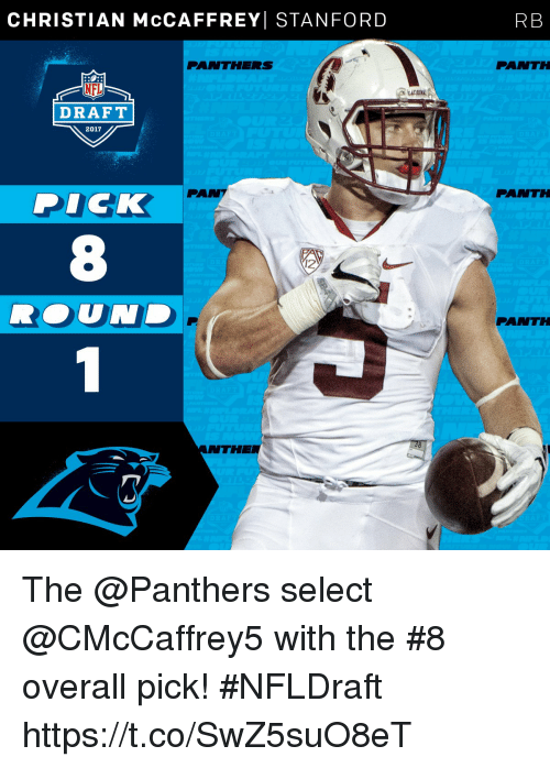 Memes, Nfl, and NFL Draft: CHRISTIAN McCAFFREY STANFORD  PANTHERS  NFL  DRAFT  2017  PAN  DICK  ANTHE  RB  FANTH  PANTH  PANTH The @Panthers select @CMcCaffrey5 with the #8 overall pick!  #NFLDraft https://t.co/SwZ5suO8eT