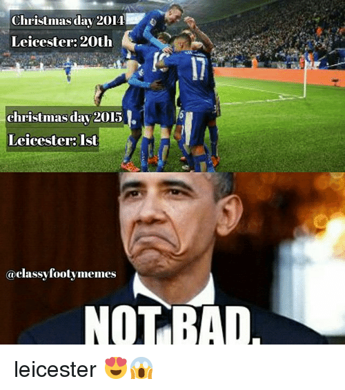 Bad, Christmas, and Meme: Christmas day 2014  Leicester 20th  christmas day 20131.  Leicester: Ist  @classy footy memes  NOT BAD leicester 😍😱