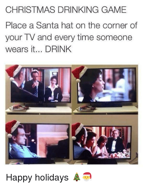 Drinking Game: CHRISTMAS DRINKING GAME  Place a Santa hat on the corner of  your TV and every time someone  wears it... DRINK Happy holidays 🎄🎅