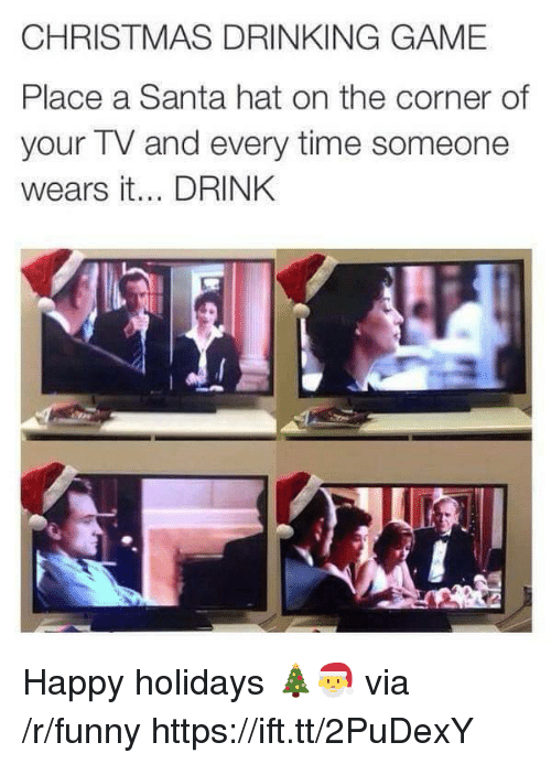Drinking Game: CHRISTMAS DRINKING GAME  Place a Santa hat on the corner of  your TV and every time someone  wears it... DRINK Happy holidays 🎄🎅 via /r/funny https://ift.tt/2PuDexY