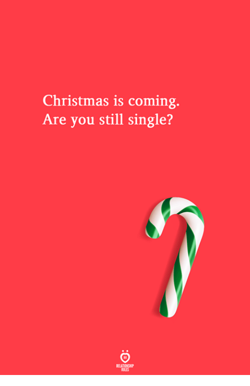 christmas is coming: Christmas is coming.  Are you still single?