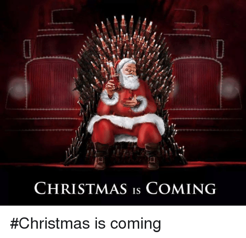 christmas is coming: CHRISTMAS IS COMING #Christmas is coming