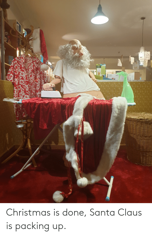 Santa Claus: Christmas is done, Santa Claus is packing up.