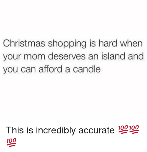 Christmas Shopping Is Hard When Your Mom Deserves an Island and You ...