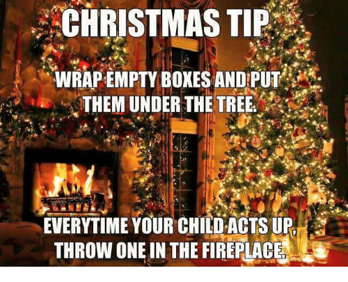 Bones, Christmas, and Tree: CHRISTMAS TI  WRAPEMPTY BONES ANDPUT  THEM UNDER THE TREE?  EVERYTIME YOUR CHILD ACTS UP  THROW ONE IN THE FIREPLACE