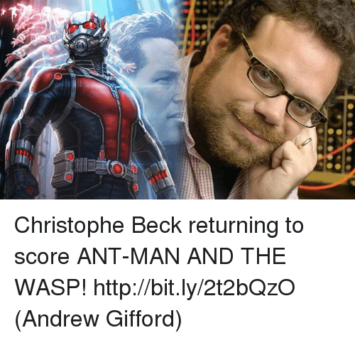 the wasp: Christophe Beck returning to score ANT-MAN AND THE WASP! http://bit.ly/2t2bQzO  (Andrew Gifford)