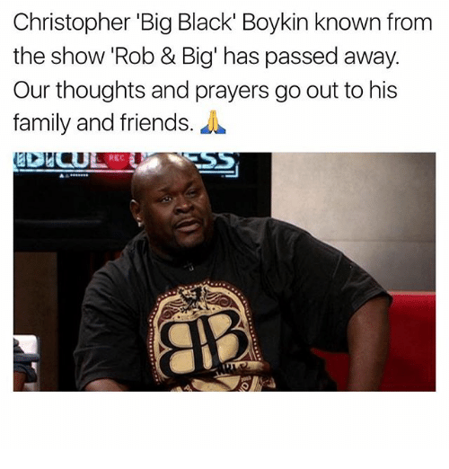 """Rob Big: Christopher """"Big Black' Boykin known from  the show Rob & Big has passed away.  Our thoughts and prayers go out to his  family and friends."""