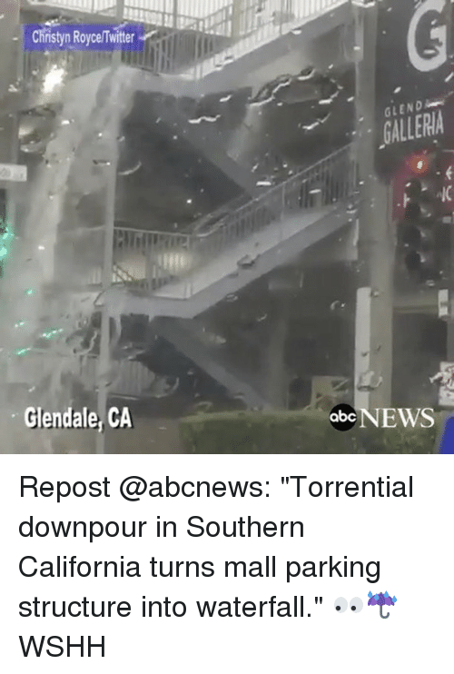 """downpour: Christyn RoycelTwitter  Glendale, CA  GLENDAo  abc NEWS Repost @abcnews: """"Torrential downpour in Southern California turns mall parking structure into waterfall."""" 👀☔️ WSHH"""