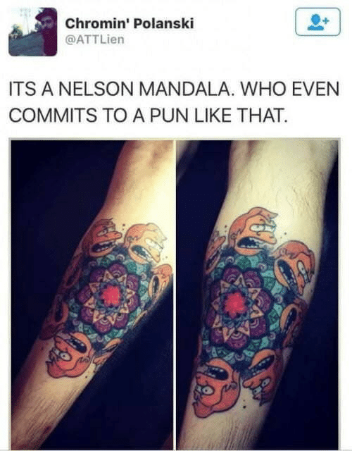 Mandala, Who, and Nelson: Chromin' Polanski  @ATTLien  ITS A NELSON MANDALA. WHO EVEN  COMMITS TO A PUN LIKE THAT