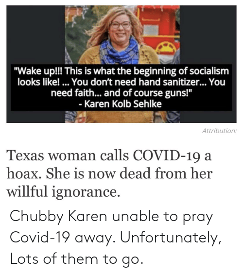 chubby: Chubby Karen unable to pray Covid-19 away. Unfortunately, Lots of them to go.