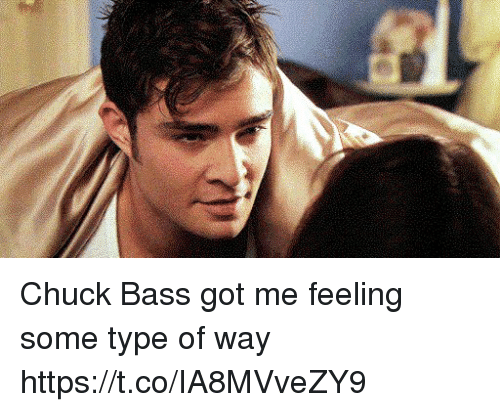 chuck bass: Chuck Bass got me feeling some type of way https://t.co/IA8MVveZY9