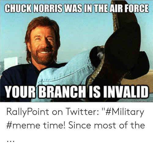 """Rallypoint: CHUCK NORRIS WAS IN THE AIR FORCE  YOUR BRANCH IS INVALID  quickmeme.com RallyPoint on Twitter: """"#Military #meme time! Since most of the ..."""