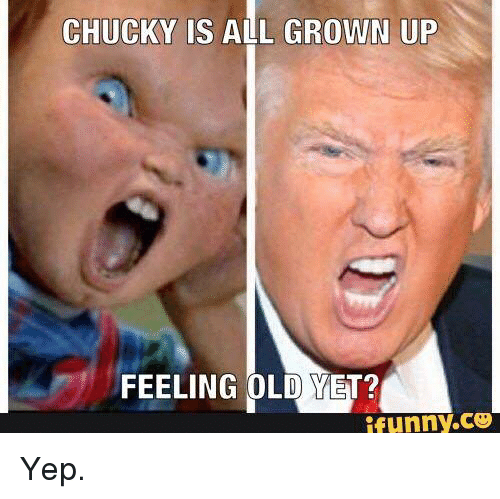 Funny Ups Meme : Chucky is all grown up feeling old yet i funny yep