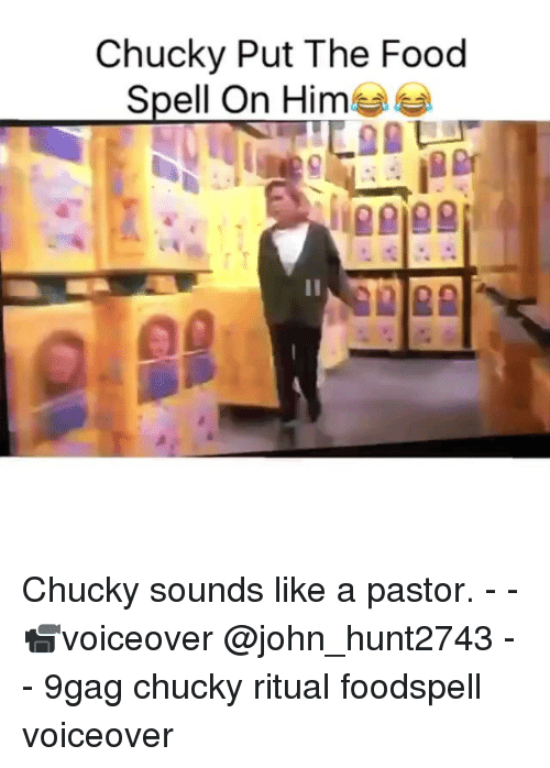 Chucky: Chucky Put The Food  Spell On Him Chucky sounds like a pastor. - - 📹voiceover @john_hunt2743 - - 9gag chucky ritual foodspell voiceover