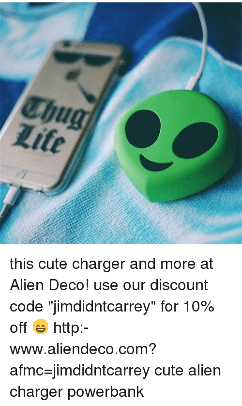 """Memes, Aliens, and Alien: Chug  Life  uf  Th Li this cute charger and more at Alien Deco! use our discount code """"jimdidntcarrey"""" for 10% off 😄 http:-www.aliendeco.com?afmc=jimdidntcarrey cute alien charger powerbank"""