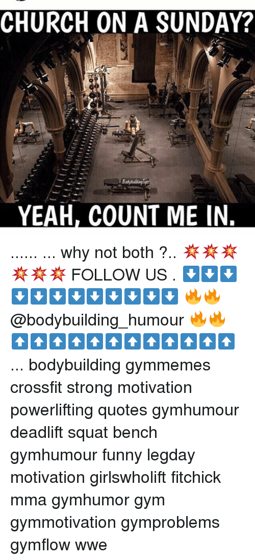 count me in: CHURCH ON A SUNDAY?  YEAH, COUNT ME IN ...... ... why not both ?.. 💥💥💥💥💥💥 FOLLOW US . ⬇️⬇️⬇️⬇️⬇️⬇️⬇️⬇️⬇️⬇️⬇️⬇️ 🔥🔥@bodybuilding_humour 🔥🔥 ⬆️⬆️⬆️⬆️⬆️⬆️⬆️⬆️⬆️⬆️⬆️⬆️ ... bodybuilding gymmemes crossfit strong motivation powerlifting quotes gymhumour deadlift squat bench gymhumour funny legday motivation girlswholift fitchick mma gymhumor gym gymmotivation gymproblems gymflow wwe