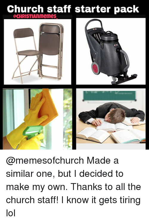 Church, Lol, and Starter Packs: Church staff starter pack @memesofchurch Made a similar one, but I decided to make my own. Thanks to all the church staff! I know it gets tiring lol