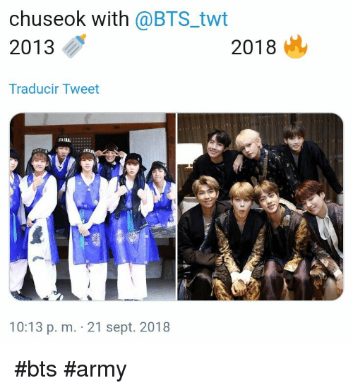 Army, Bts, and Sept: chuseok with @BTS twt  2013  2018  Traducir Tweet  10:13 p. m. 21 sept. 2018 #bts #army