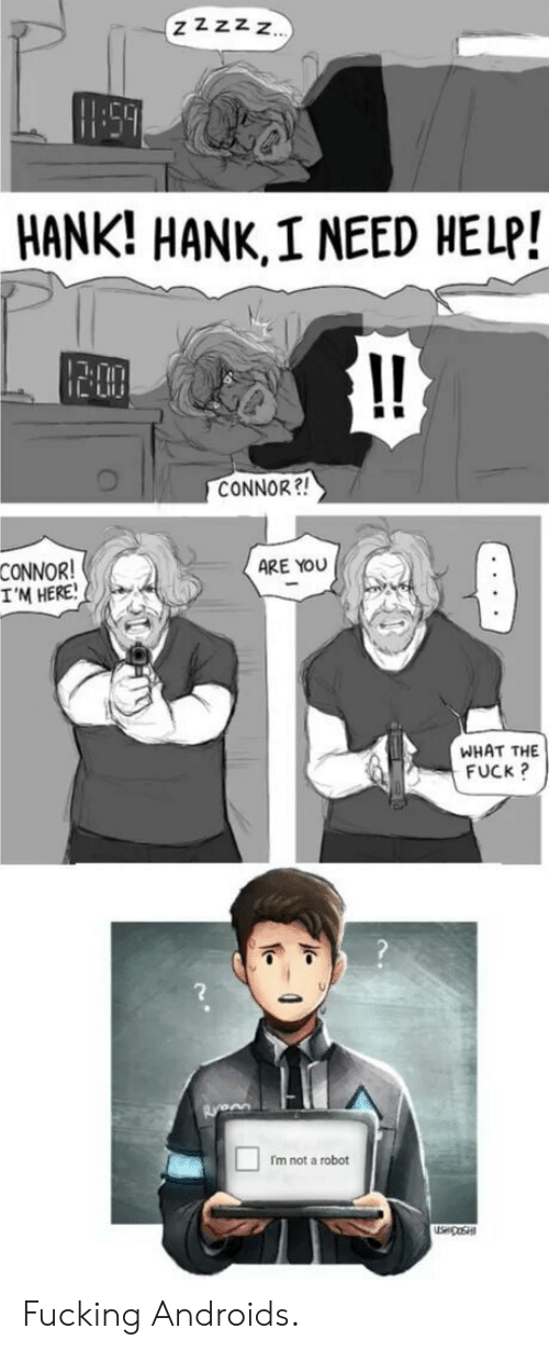 Im Not A Robot: CI  HANK! HANK,I NEED HELP!  IT  CONNOR?  CONNOR!  I'M HERE!  ARE YOU  WHAT THE  FUCk ?  2  Im not a robot Fucking Androids.