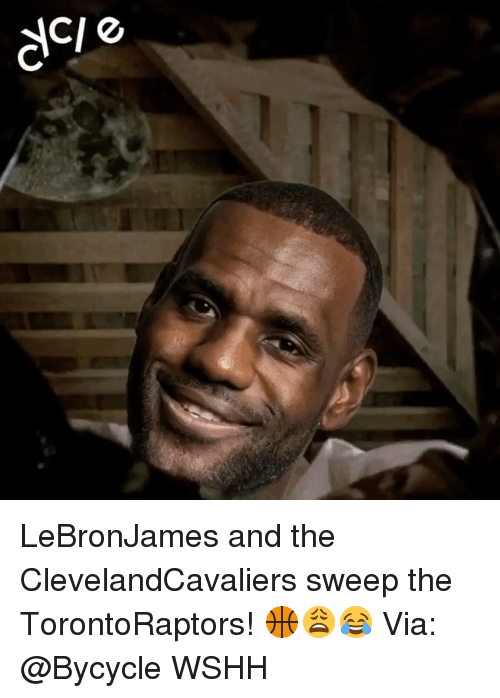 Memes, Wshh, and 🤖: CI &  TO LeBronJames and the ClevelandCavaliers sweep the TorontoRaptors! 🏀😩😂 Via: @Bycycle WSHH