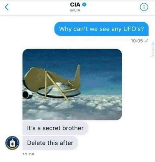 ufos: CIA  @CIA  Why can't we see any UFO's?  10:05  It's a secret brother  Delete this after  10:06  issSSy