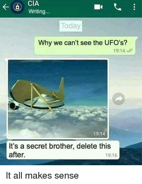 Today, Indianpeoplefacebook, and Cia: CIA  Writing...  Today  Why we can't see the UFO's?  19:14  19:14  It's a secret brother, delete this  after.  19:16