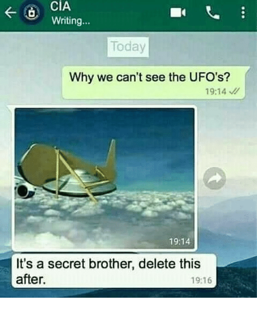ufos: CIA  Writing...  Today  Why we can't see the UFO's?  19:14  19:14  It's a secret brother, delete this  after.