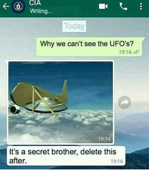 ufos: CIA  Writing...  Today  Why we can't see the UFO's?  19:14  19:14  It's a secret brother, delete this  after.  19:16
